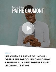 Les Cinémas Pathé Gaumont : Offrir un parcours omnicanal premium aux spectateurs avec le crowdtesting
