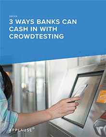 3 Ways Banks Can Cash in with Crowdtesting