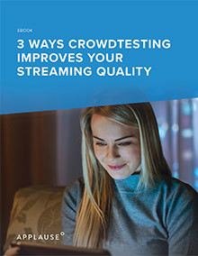 3 Ways Crowdtesting Improves Your Streaming Quality