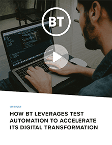 How BT Leverages Test Automation to Accelerate its Digital Transformation