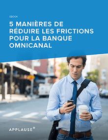 5 manières de réduire les frictions pour la banque omnicanal